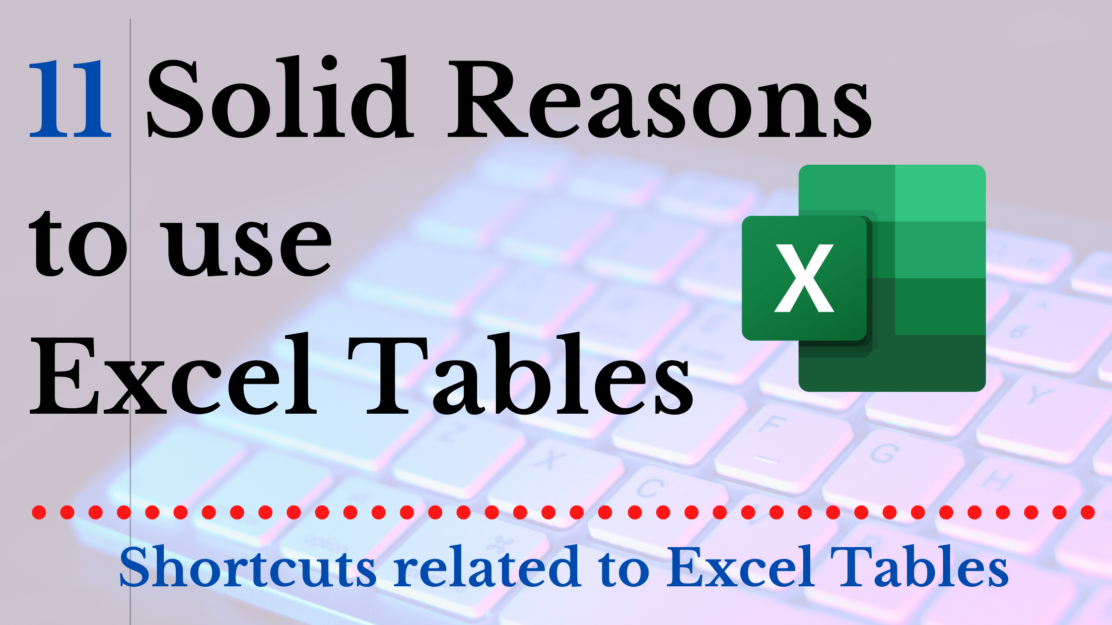 11 Reasons to use Excel Tables